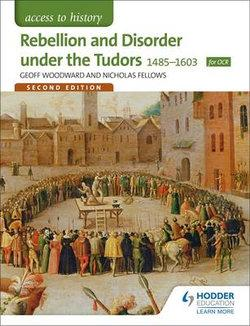 Access to History: Rebellion and Disorder under the Tudors 1485-1603