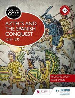 OCR GCSE History Schools History Project: Aztecs and the Spanish Conquest, 1519-1535