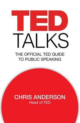 TED Talks : The Official TED Guide to Public Speaking