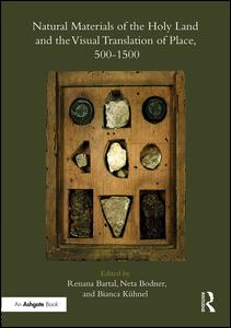 Natural Materials of the Holy Land and the Visual Translation of Place, 500-1500