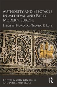 Authority and Spectacle in Medieval and Early Modern Europe