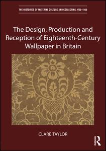 The Design, Production and Reception of Eighteenth-Century Wallpaper in Britain