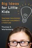 Big Ideas for Little Kids: Teaching Philosophy through Children's Literature 2ed