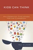 Kids Can Think: Philosophical Challenges for the Classroom