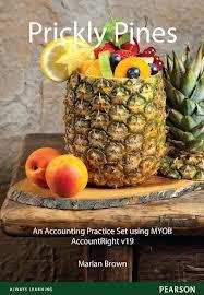 Prickly Pines: an Accounting Practice Set Using Myob Accountright V19 (Pearson Original Edition)