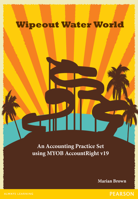 Wipeout Water World: An Accounting Practice Set Using MYOB AccountRight v19 (Pearson Original Edition)