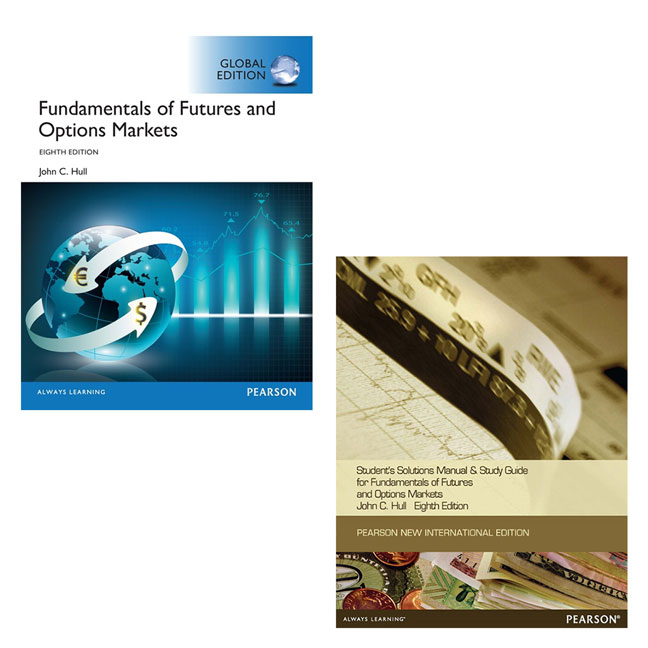 Fundamentals of Futures and Options Markets, Global Edition + Fundamentals of Futures and Options Markets, Global Edition Student's Solutions Manual and Study Guide