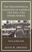 Philosophical Contexts of Sartre's The Wall and Other Stories: Stories of Bad Faith