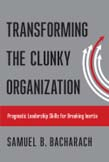 Transforming the Clunky Organization: Pragmatic Leadership Skills for Breaking Inertia