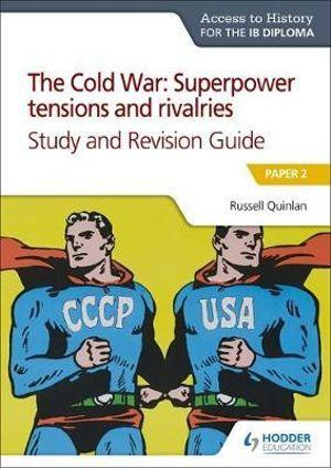 Access to History for the IB Diploma: The Cold War: Superpower tensions and rivalries (20th century) Study and Revision Guide: Paper 2