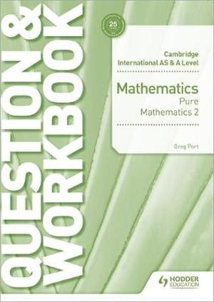 Cambridge International AS/A Level Mathematics Pure Mathematics 2 Question & Workbook