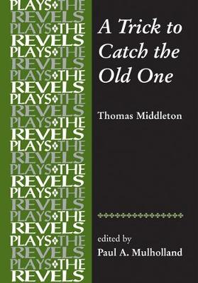 Trick to Catch the Old One: By Thomas Middleton