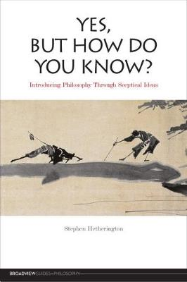 Yes, But How Do You Know?: Introducing Philosophy Through Sceptical Ideas