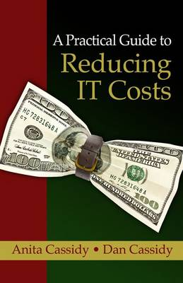 Practical Guide to Reducing IT Costs, A
