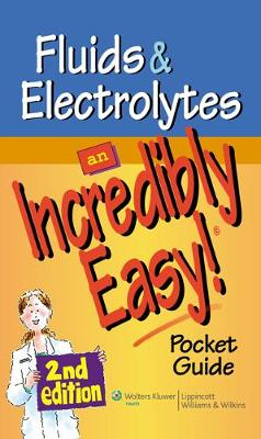 Fluids & Electrolytes : An Incredibly Easy! Pocket Guide