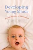Developing Young Minds: From Conception to Kindergarten