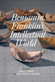 Benjamin Franklin's Intellectual World
