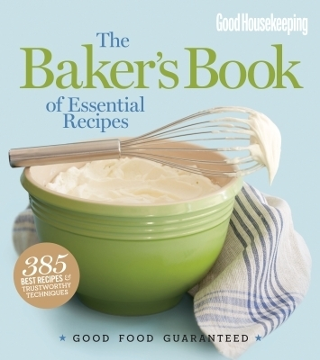 Good Housekeeping The Baker's Book of Essential Recipes