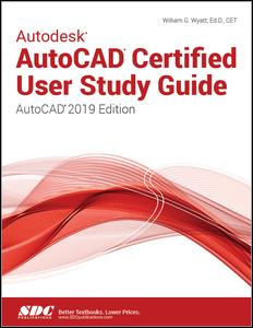 Autodesk AutoCAD Certified User Study Guide (AutoCAD 2019 Edition)