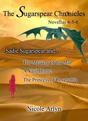 Sadie Sugarspear and The Mystery of the Map, A Visit Home, and The Princess of Revelathia