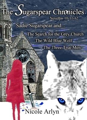 Sadie Sugarspear and the Search for the Grey Church, the Wild Blue Wolf, and the Three True Men