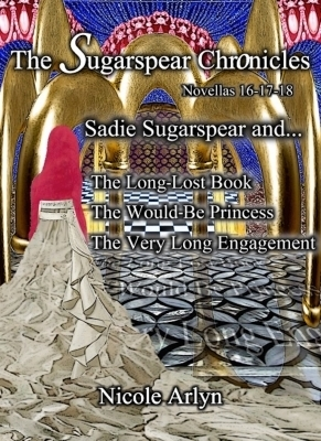 Sadie Sugarspear and the Long-Lost Book, The Would-Be Princess, and The Very Long Engagement