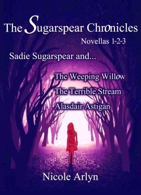 Sadie Sugarspear and the Weeping Willow, The Terrible Stream, and Alasdair Astigan