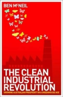 The Clean Industrial Revolution: Growing Australian Prosperity in a Greenhouse Age