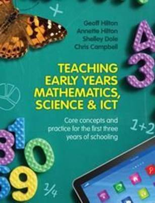 Teaching Early Years Mathematics, Science and ICT  Core concepts and practice for the first three years of schooling