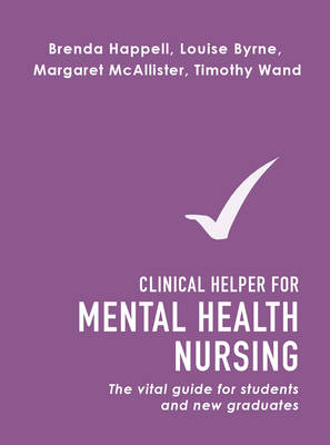Clinical Helper for Mental Health Nursing  The vital guide for students and new graduates