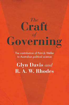 The Craft of Governing  The contribution of Patrick Weller to Australian political science