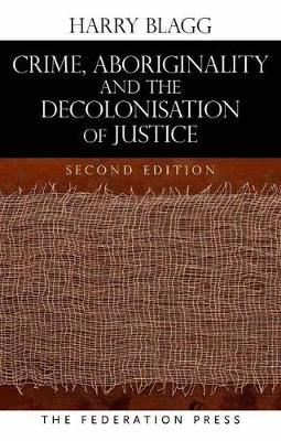 Crime, Aboriginality and the Decolonisation of Justice