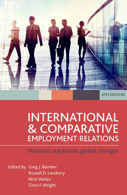 International and Comparative Employment Relations: National Regulation, Global Changes