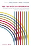 New Theories for Social Work Practice: Ethical Practice for Working with Individuals, Families and Communities