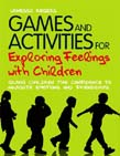 Games and Activities for Exploring Feelings with Children: Giving Children the Confidence to Navigate Emotions and Friendships