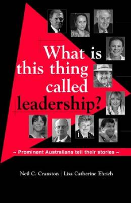 What is This Thing Called Leadership?: Prominent Australians Tell Their Stories