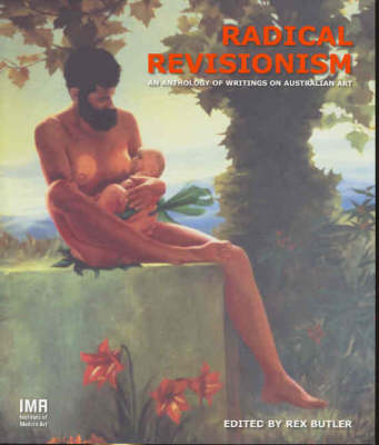 Radical Revisionism: An Anthology of Writings on Australian Art