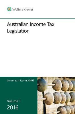 Australian Income Tax Legislation 2016 - Volume 1