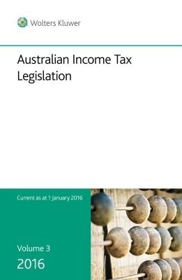 Australian Income Tax Legislation 2016 - Volume 3