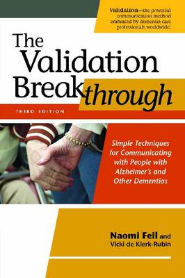 Validation Breakthrough: Simple Techniques for Communicating with People with Alzheimer's and Other Dementias 3ed