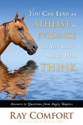 You Can Lead an Atheist to Evidence, But You Can't Make Him Think
