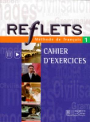 Reflets: Cahier d'exercices 1
