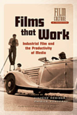Films that Work: Industrial Film and the Productivity of Media