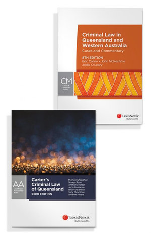 Criminal Law in Queensland and Western Australia: Cases & Commentary, 8th edition and Carter's Criminal Law of Queensland, 23rd edition (Bundle)