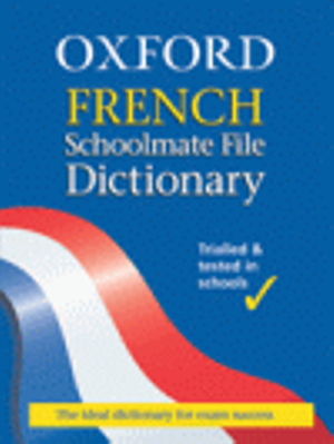 The Oxford French Schoolmate File Dictionary