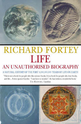 Life: An Unauthorized Biography: A Natural History of the First Four Thousand Million Years of Life on Earth