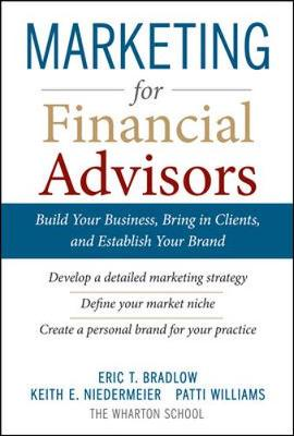 Marketing for Financial Advisors: Build Your Business by Establishing Your Brand, Knowing Your Clients and Creating a Marketing Plan