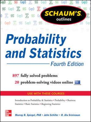 Schaum's Outline of Probability and Statistics: 897 Solved Problems + 20 Videos