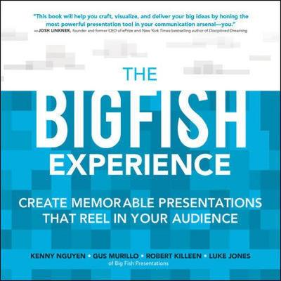 THE BIGFISH EXPERIENCE: CREATE MEMORABLE PRESENTATIONS