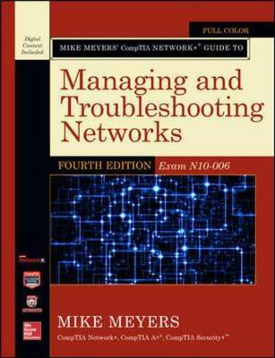 Mike Meyers' CompTIA Network+ Guide to Managing and Troubleshooting Networks: Exam N10-006